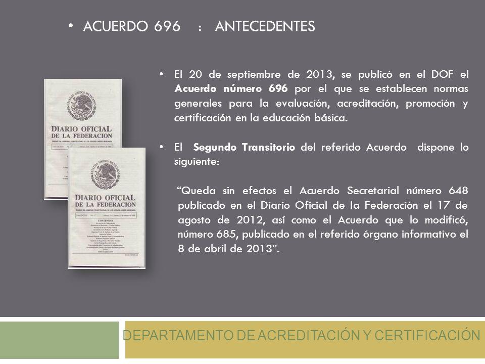 El 20 de septiembre de 2013, se publicó en el DOF el Acuerdo número 696 por el que se establecen normas generales para la evaluación, acreditación, promoción y certificación en la educación básica.