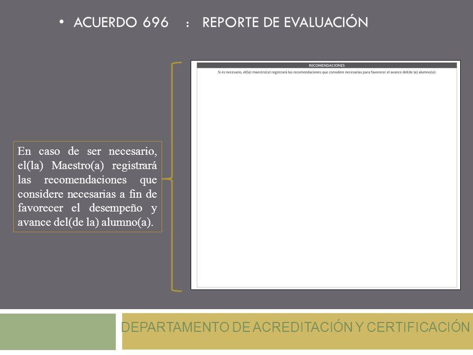 En caso de ser necesario, el(la) Maestro(a) registrará las recomendaciones que considere necesarias a fin de favorecer el desempeño y avance del(de la) alumno(a).