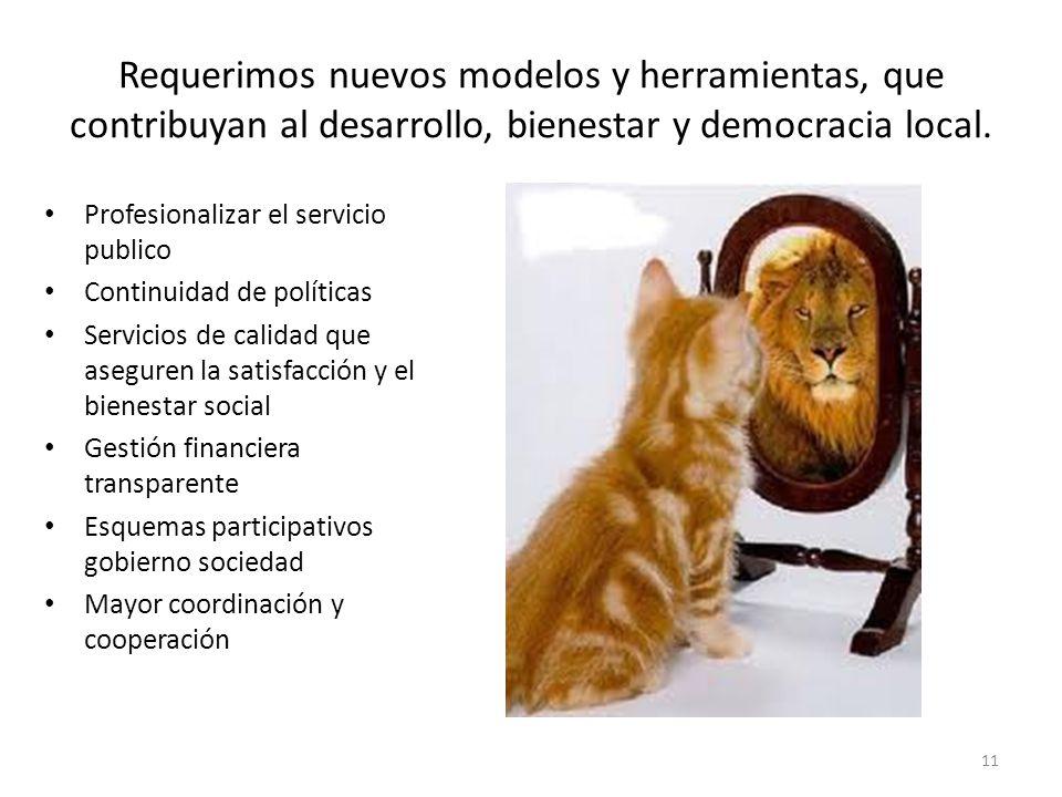 Requerimos nuevos modelos y herramientas, que contribuyan al desarrollo, bienestar y democracia local.