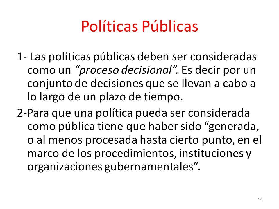 Políticas Públicas 1- Las políticas públicas deben ser consideradas como un proceso decisional.