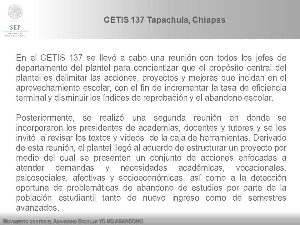 M OVIMIENTO CONTRA EL A BANDONO E SCOLAR YO NO ABANDONO CETIS 137 Tapachula, Chiapas En el CETIS 137 se llevó a cabo una reunión con todos los jefes d