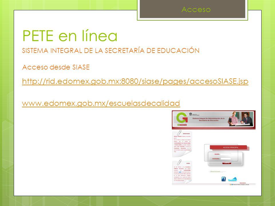PETE en línea http://rid.edomex.gob.mx:8080/siase/pages/accesoSIASE.jsp www.edomex.gob.mx/escuelasdecalidad SISTEMA INTEGRAL DE LA SECRETARÍA DE EDUCA