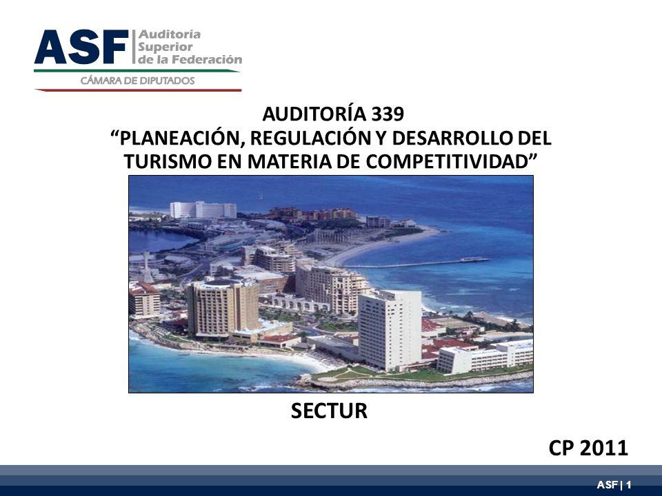 ASF | 1 AUDITORÍA 339 PLANEACIÓN, REGULACIÓN Y DESARROLLO DEL TURISMO EN MATERIA DE COMPETITIVIDAD SECTUR CP 2011