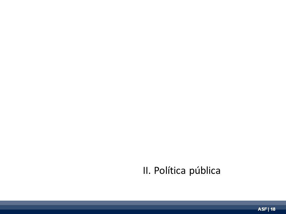 ASF | 18 II. Política pública