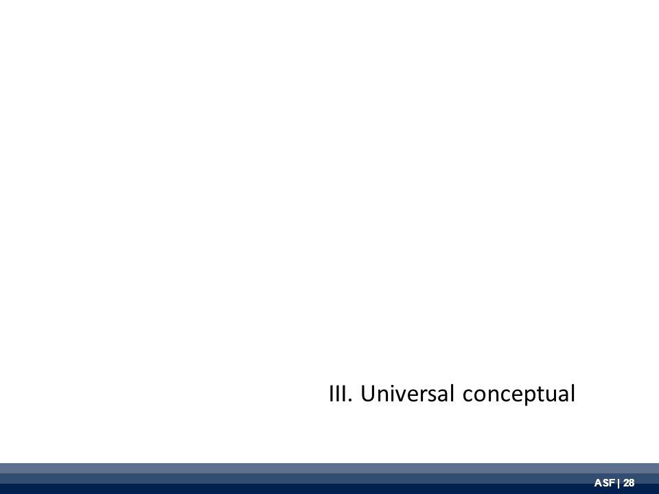 ASF | 28 III. Universal conceptual