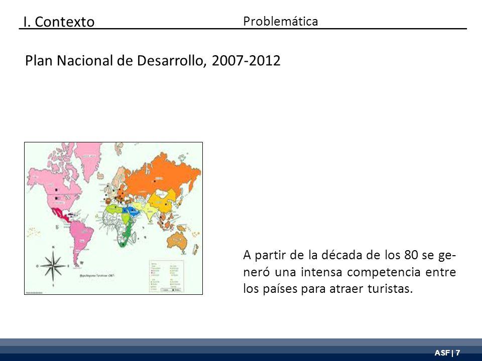 ASF | 7 Plan Nacional de Desarrollo, 2007-2012 I. Contexto Problemática A partir de la década de los 80 se ge- neró una intensa competencia entre los