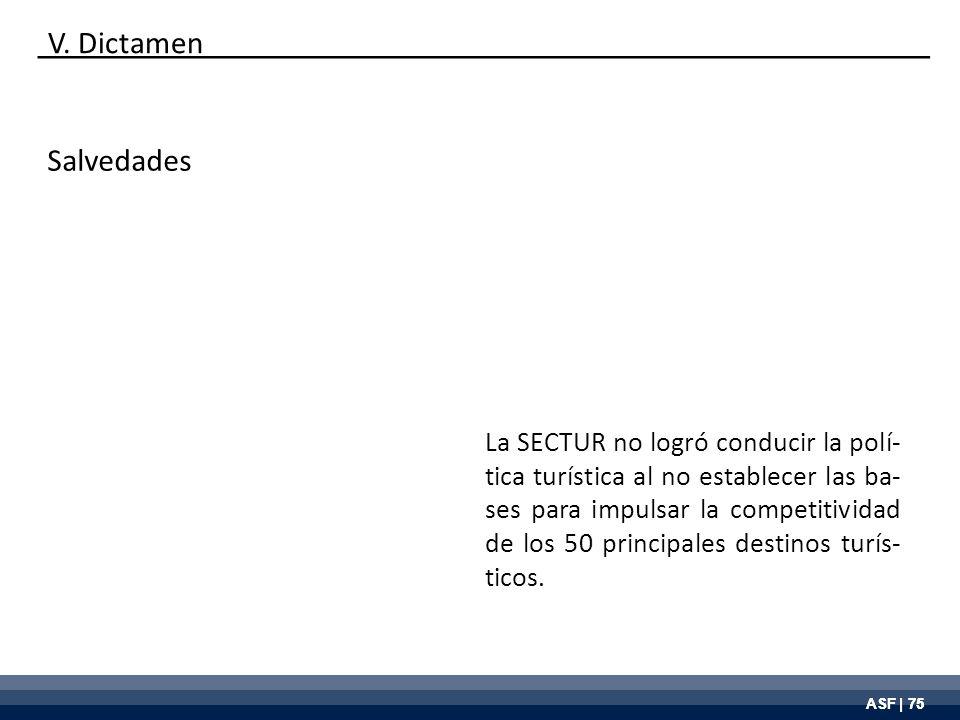 ASF | 75 Salvedades La SECTUR no logró conducir la polí- tica turística al no establecer las ba- ses para impulsar la competitividad de los 50 princip