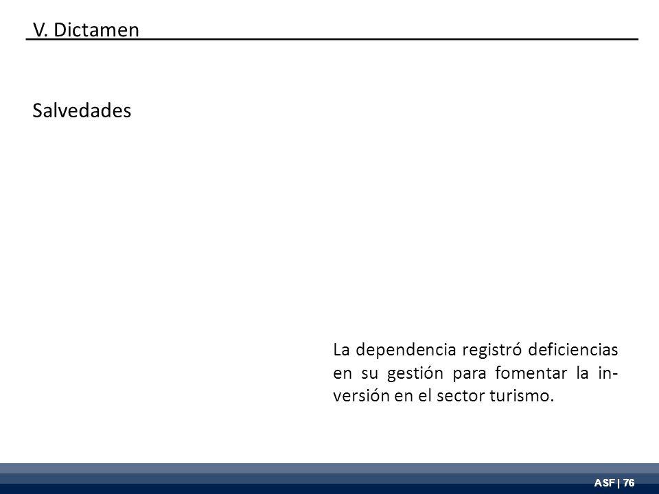 ASF | 76 Salvedades La dependencia registró deficiencias en su gestión para fomentar la in- versión en el sector turismo. V. Dictamen