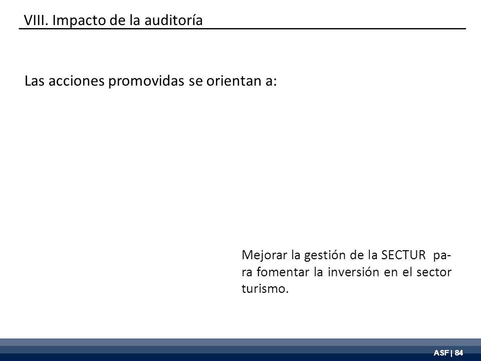 ASF | 84 VIII. Impacto de la auditoría Mejorar la gestión de la SECTUR pa- ra fomentar la inversión en el sector turismo. Las acciones promovidas se o