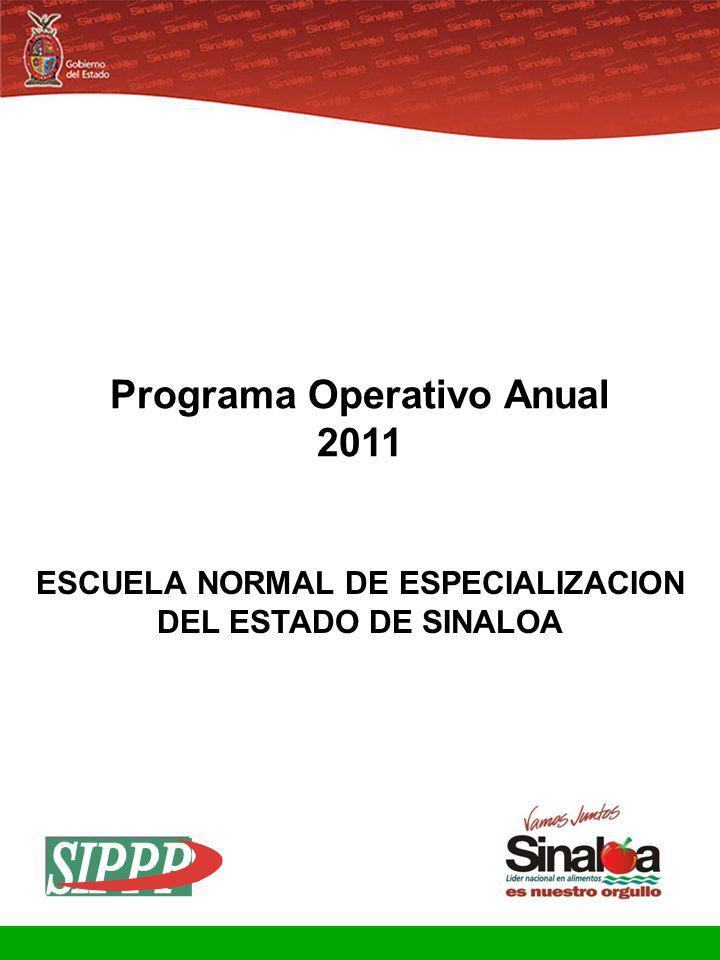 Sistema Integral de Planeación, Programación y Presupuestación Proceso para el Ejercicio Fiscal del año 2011 Gobierno del Estado Programa Operativo Anual 2011 ESCUELA NORMAL DE ESPECIALIZACION DEL ESTADO DE SINALOA