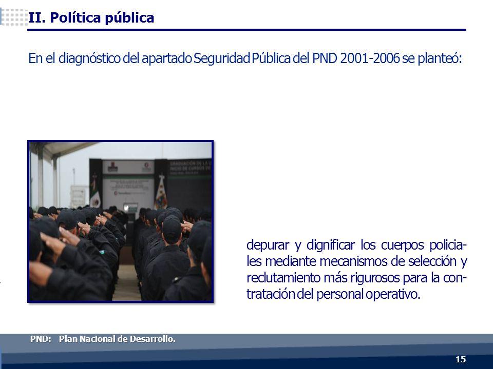 depurar y dignificar los cuerpos policia- les mediante mecanismos de selección y reclutamiento más rigurosos para la con- tratación del personal operativo.