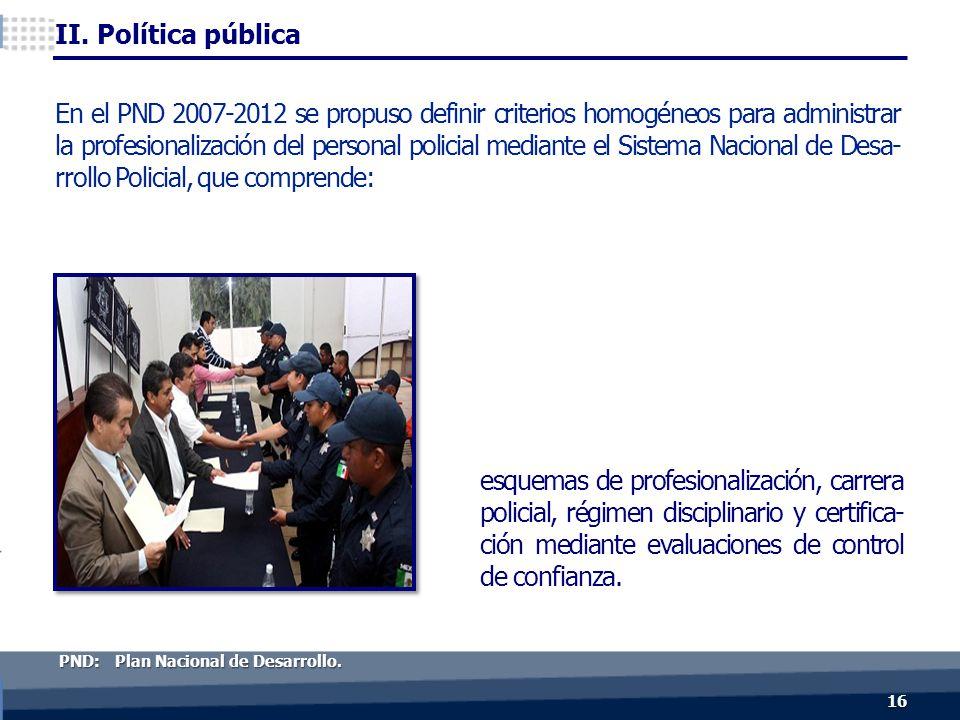 esquemas de profesionalización, carrera policial, régimen disciplinario y certifica- ción mediante evaluaciones de control de confianza.