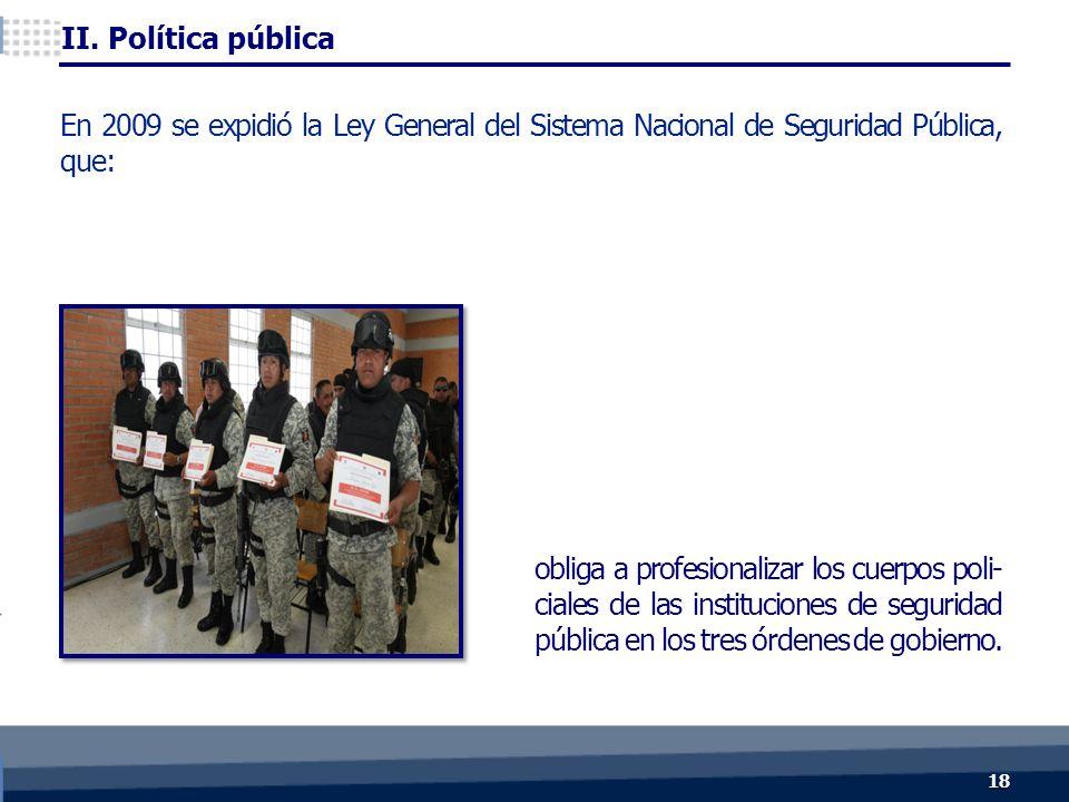 obliga a profesionalizar los cuerpos poli- ciales de las instituciones de seguridad pública en los tres órdenes de gobierno.