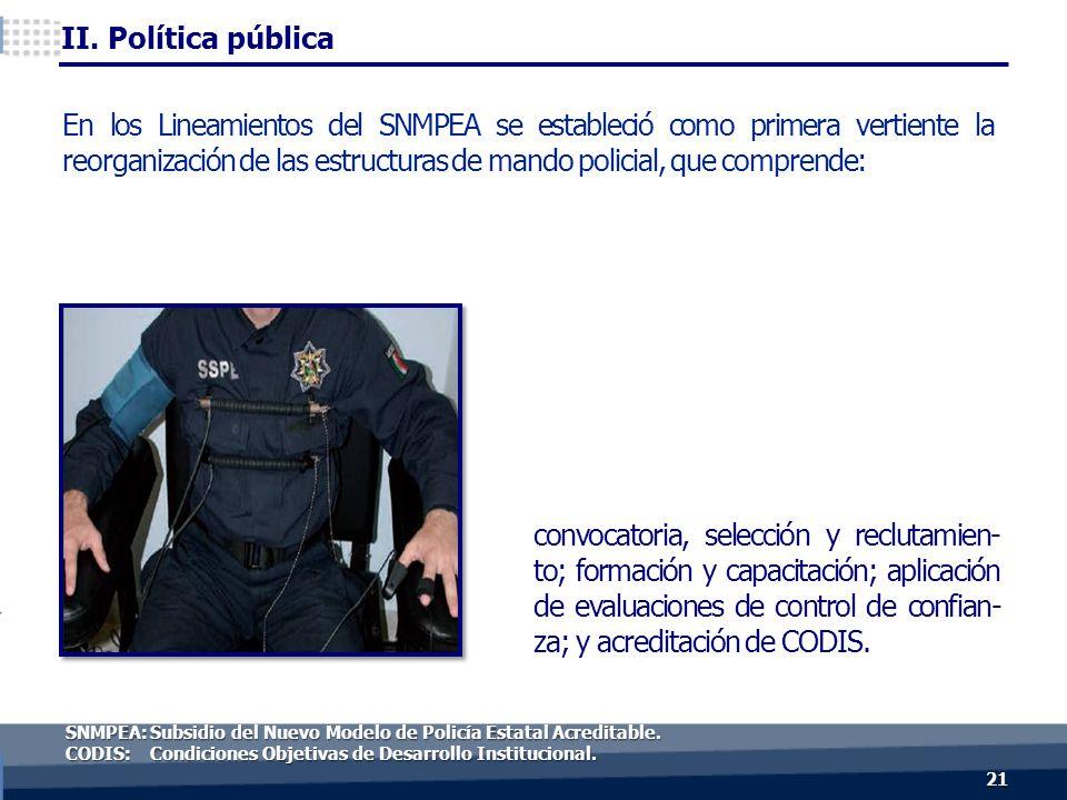 convocatoria, selección y reclutamien- to; formación y capacitación; aplicación de evaluaciones de control de confian- za; y acreditación de CODIS.