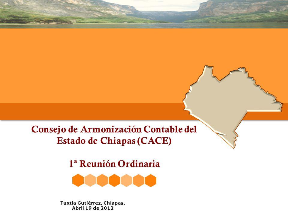 Consejo de Armonización Contable del Estado de Chiapas (CACE) 1ª Reunión Ordinaria Tuxtla Gutiérrez, Chiapas.