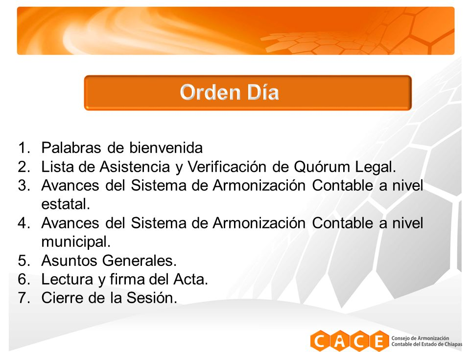 1.Palabras de bienvenida 2.Lista de Asistencia y Verificación de Quórum Legal.