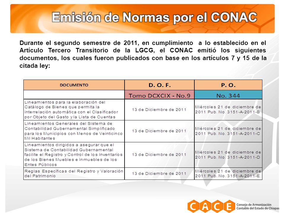 Durante el segundo semestre de 2011, en cumplimiento a lo establecido en el Artículo Tercero Transitorio de la LGCG, el CONAC emitió los siguientes documentos, los cuales fueron publicados con base en los artículos 7 y 15 de la citada ley:
