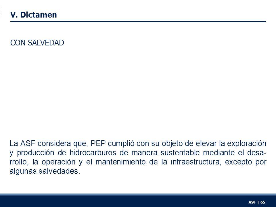 V. Dictamen CON SALVEDAD La ASF considera que, PEP cumplió con su objeto de elevar la exploración y producción de hidrocarburos de manera sustentable