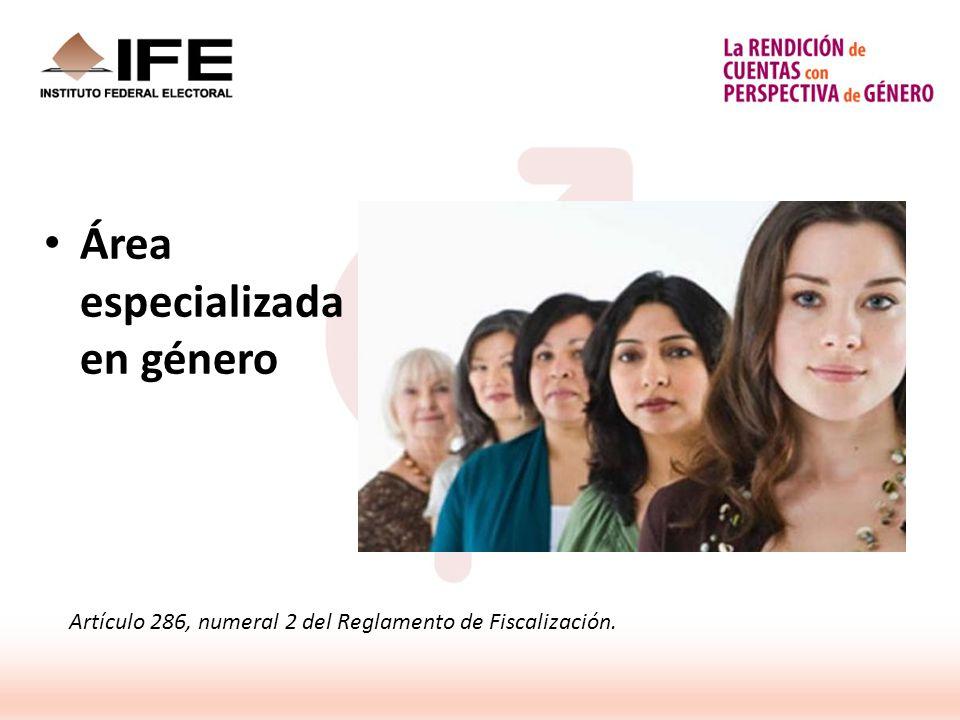 Área especializada en género Artículo 286, numeral 2 del Reglamento de Fiscalización.