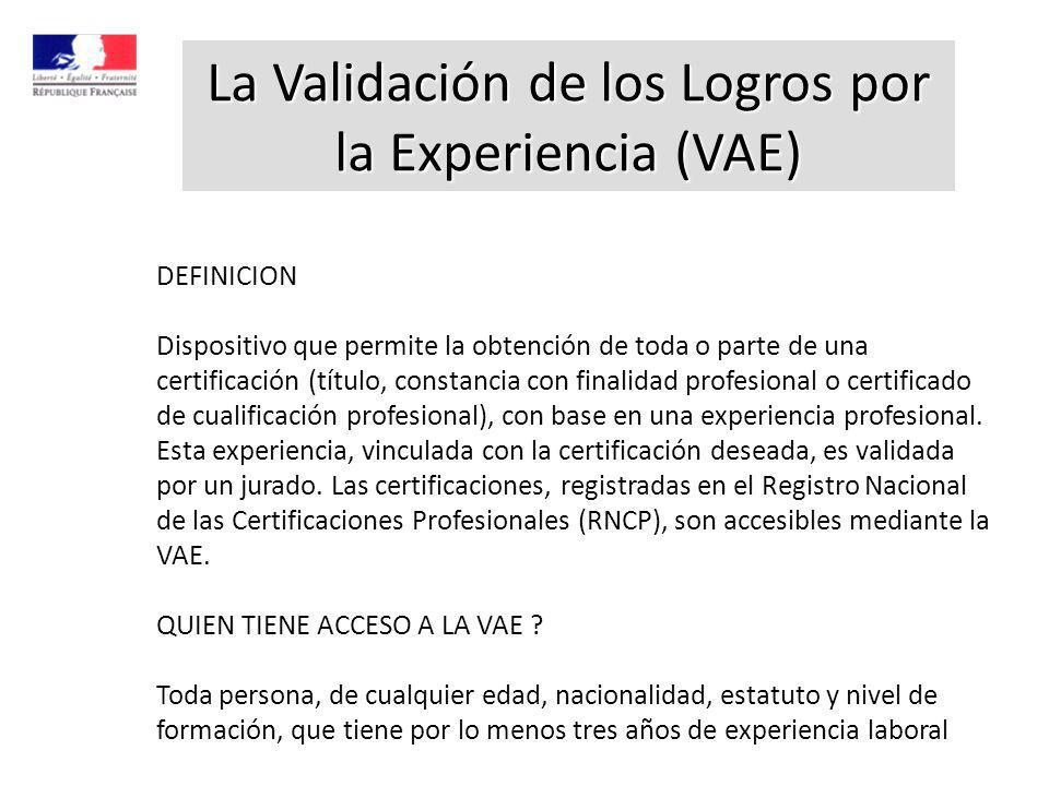 DEFINICION Dispositivo que permite la obtención de toda o parte de una certificación (título, constancia con finalidad profesional o certificado de cualificación profesional), con base en una experiencia profesional.