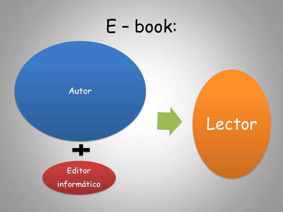 E – book: Autor Editor informático Lector
