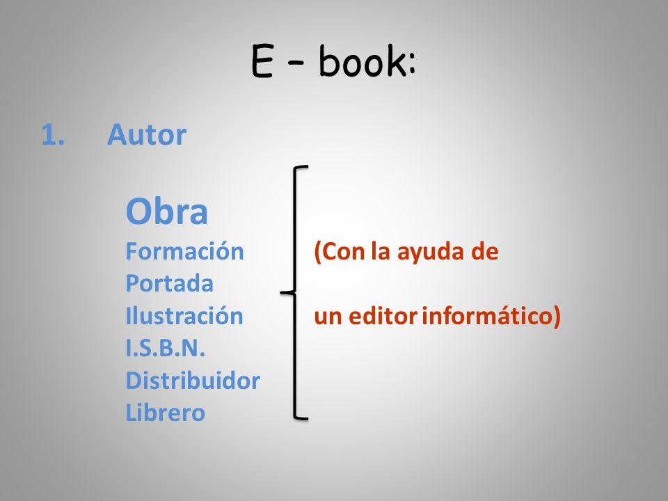 E – book: 1.Autor Obra Formación (Con la ayuda de Portada Ilustración un editor informático) I.S.B.N.