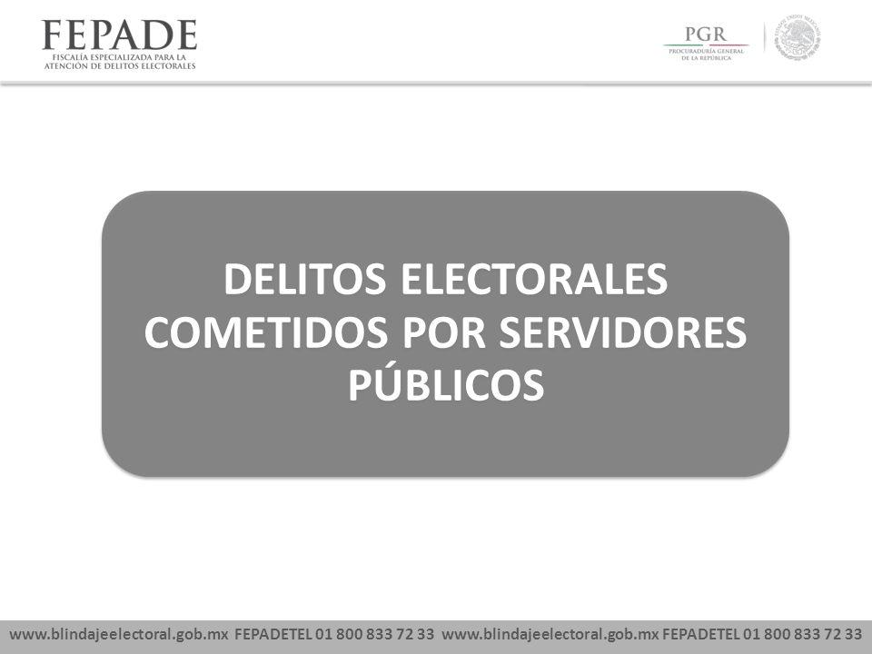 www.blindajeelectoral.gob.mx FEPADETEL 01 800 833 72 33 DELITOS ELECTORALES COMETIDOS POR SERVIDORES PÚBLICOS