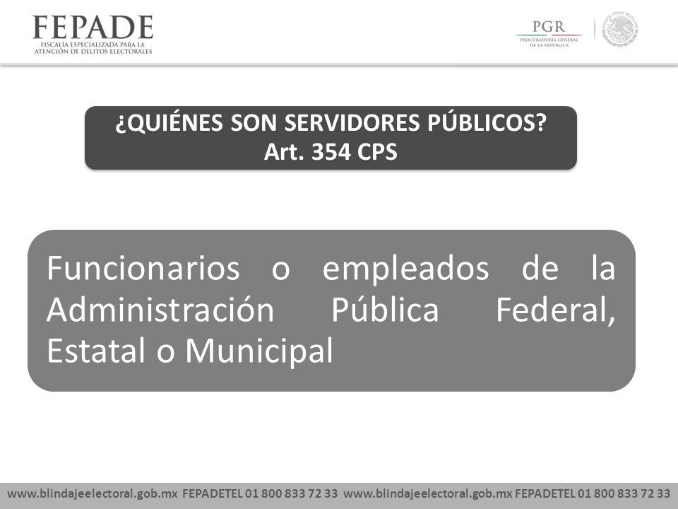 www.blindajeelectoral.gob.mx FEPADETEL 01 800 833 72 33 Funcionarios o empleados de la Administración Pública Federal, Estatal o Municipal ¿QUIÉNES SON SERVIDORES PÚBLICOS.