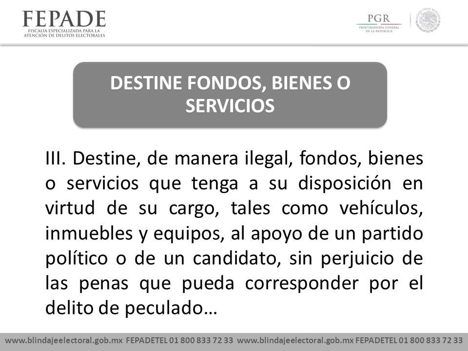 www.blindajeelectoral.gob.mx FEPADETEL 01 800 833 72 33 DESTINE FONDOS, BIENES O SERVICIOS III.