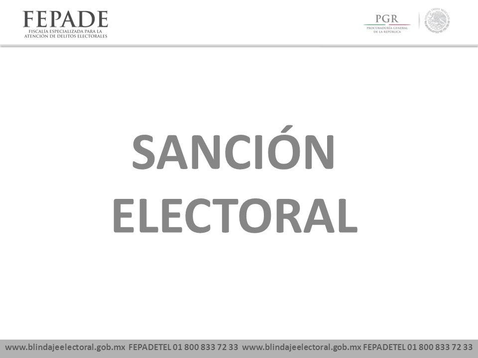 www.blindajeelectoral.gob.mx FEPADETEL 01 800 833 72 33 SANCIÓN ELECTORAL