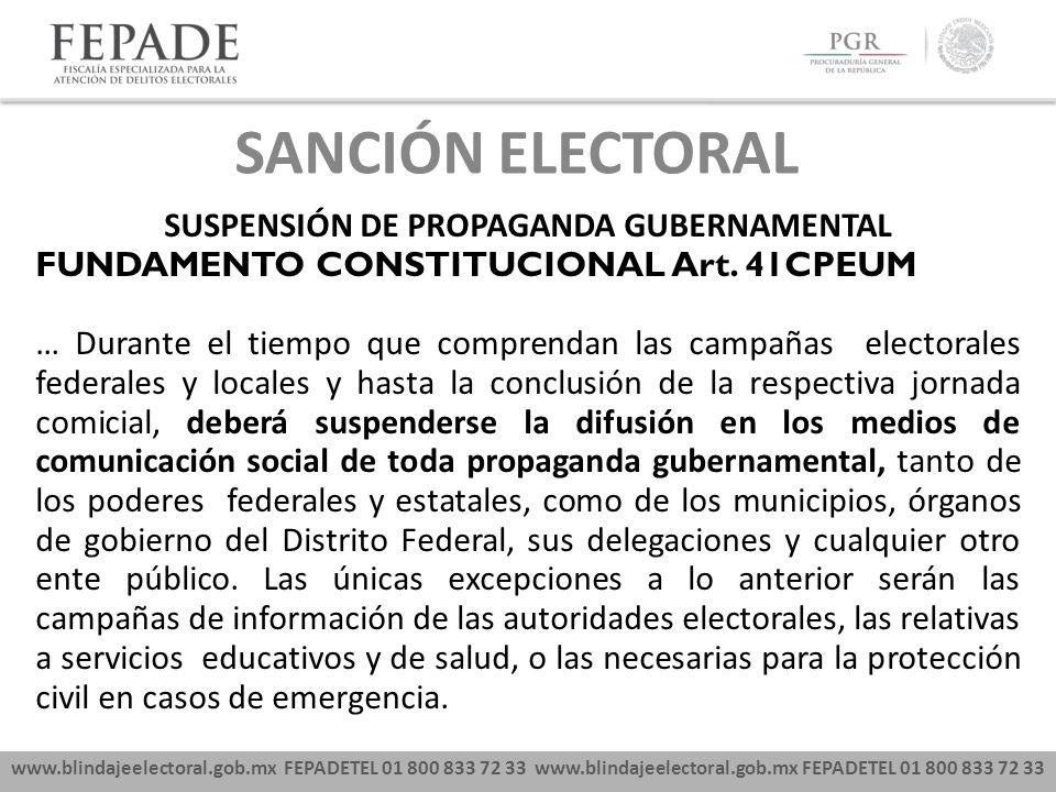 www.blindajeelectoral.gob.mx FEPADETEL 01 800 833 72 33 SANCIÓN ELECTORAL SUSPENSIÓN DE PROPAGANDA GUBERNAMENTAL FUNDAMENTO CONSTITUCIONAL Art. 41CPEU