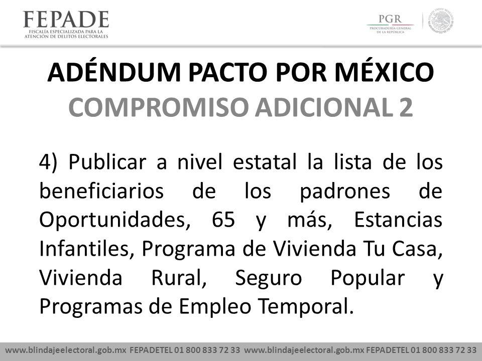 www.blindajeelectoral.gob.mx FEPADETEL 01 800 833 72 33 COMPROMISO ADICIONAL 2 4) Publicar a nivel estatal la lista de los beneficiarios de los padron