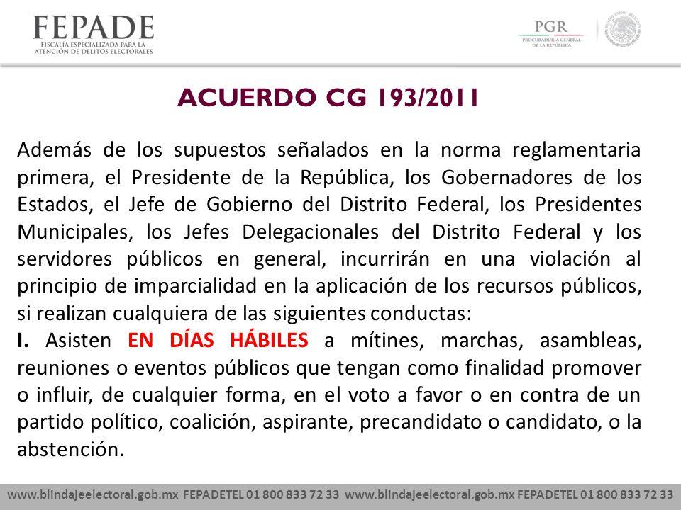 www.blindajeelectoral.gob.mx FEPADETEL 01 800 833 72 33 ACUERDO CG 193/2011 Además de los supuestos señalados en la norma reglamentaria primera, el Pr