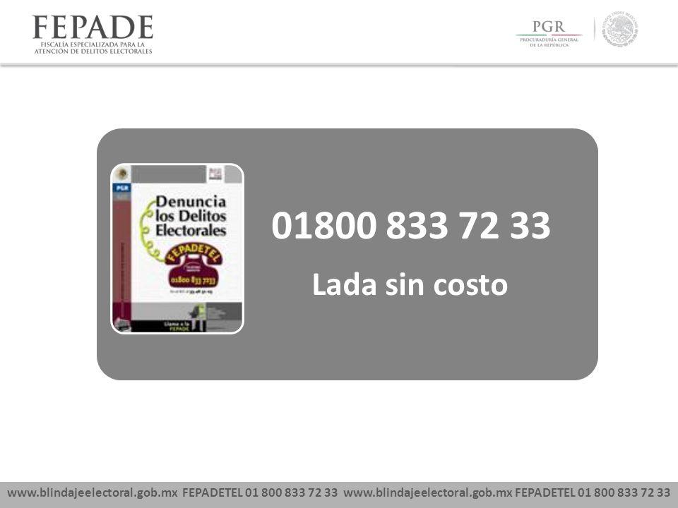 www.blindajeelectoral.gob.mx FEPADETEL 01 800 833 72 33 01800 833 72 33 Lada sin costo