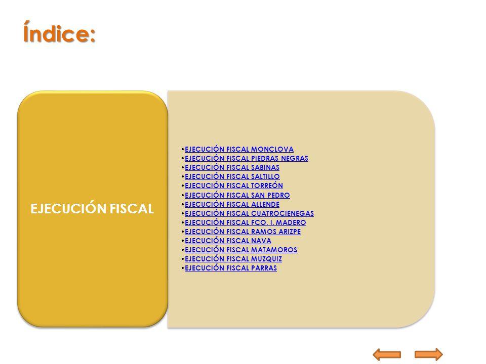EJECUCIÓN FISCAL MONCLOVA EJECUCIÓN FISCAL PIEDRAS NEGRAS EJECUCIÓN FISCAL SABINAS EJECUCIÓN FISCAL SALTILLO EJECUCIÓN FISCAL TORREÓN EJECUCIÓN FISCAL
