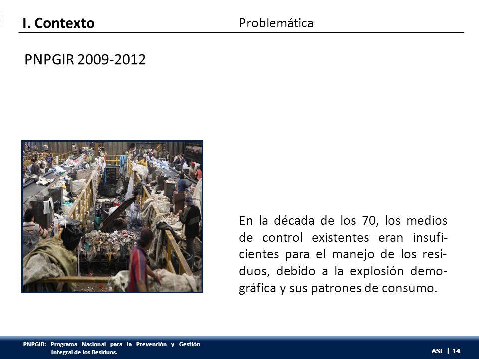 ASF | 14 Problemática I. Contexto PNPGIR 2009-2012 En la década de los 70, los medios de control existentes eran insufi- cientes para el manejo de los