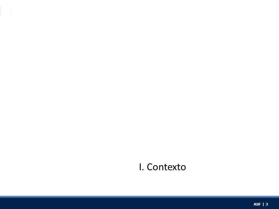 ASF | 3 I. Contexto ASF | 3