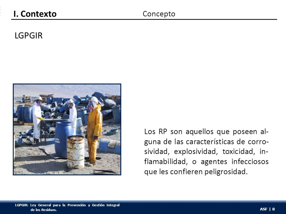 ASF | 8 Los RP son aquellos que poseen al- guna de las características de corro- sividad, explosividad, toxicidad, in- flamabilidad, o agentes infecciosos que les confieren peligrosidad.