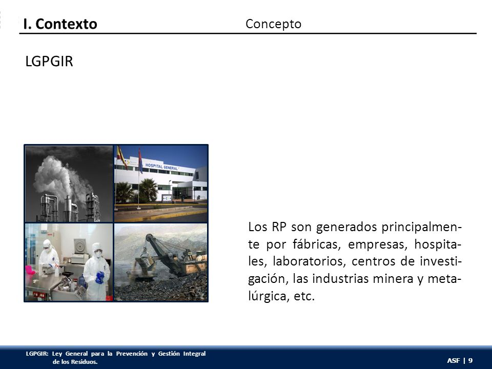 ASF | 9 Los RP son generados principalmen- te por fábricas, empresas, hospita- les, laboratorios, centros de investi- gación, las industrias minera y
