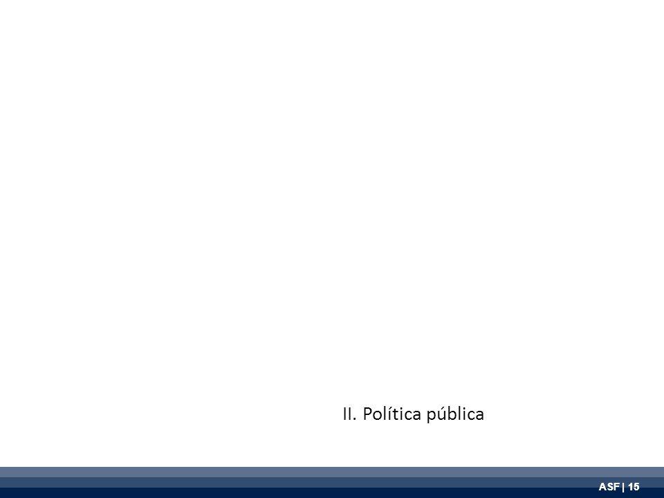 ASF | 15 II. Política pública
