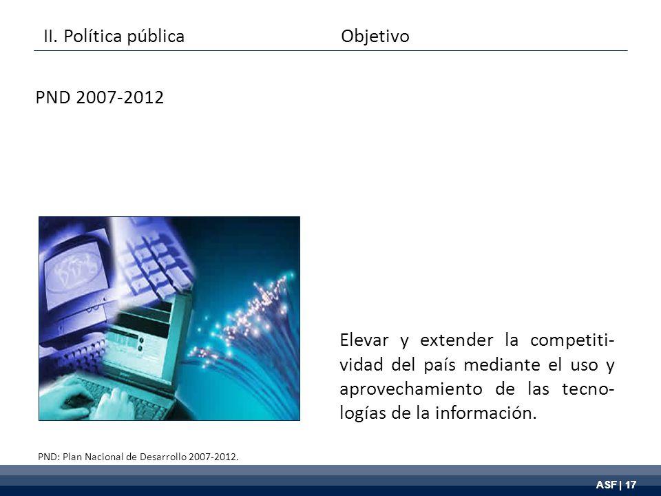 ASF | 17 Elevar y extender la competiti- vidad del país mediante el uso y aprovechamiento de las tecno- logías de la información.