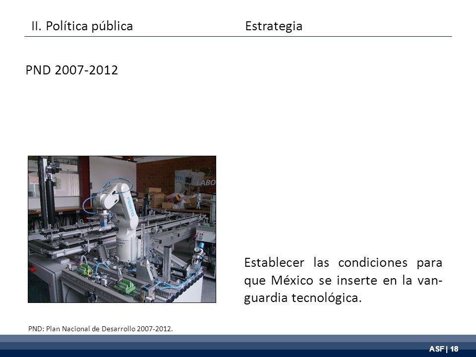 ASF | 18 Establecer las condiciones para que México se inserte en la van- guardia tecnológica.