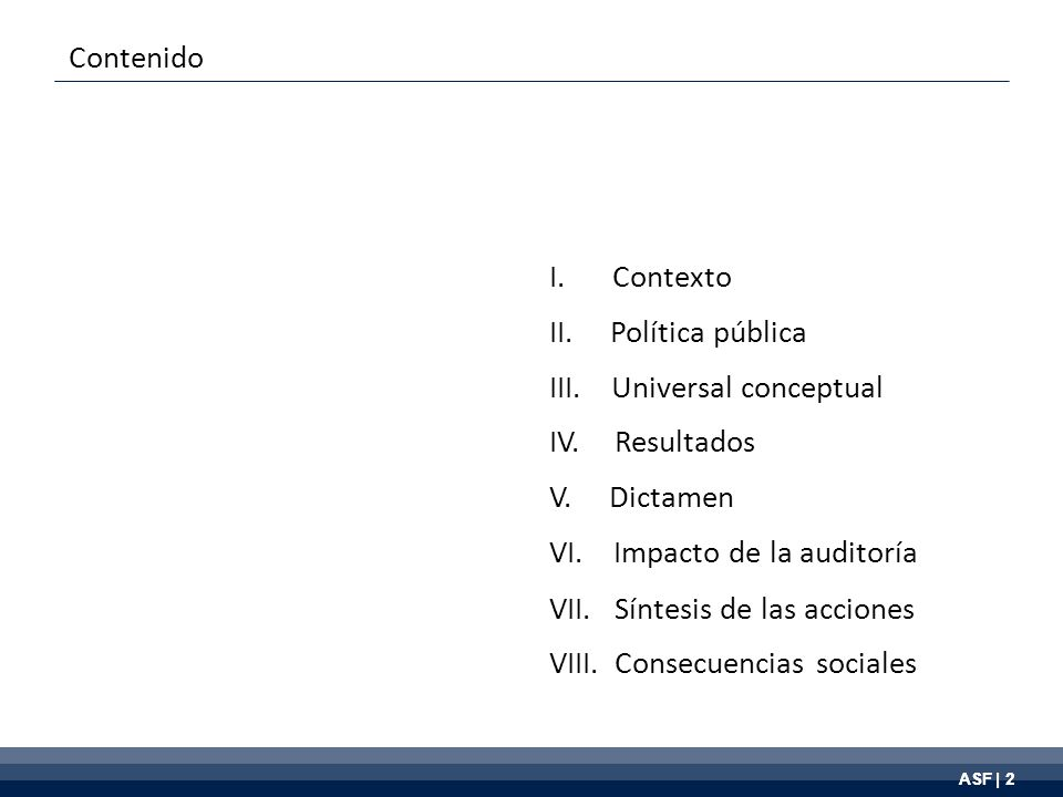 ASF | 2 I. Contexto II. Política pública III. Universal conceptual IV.