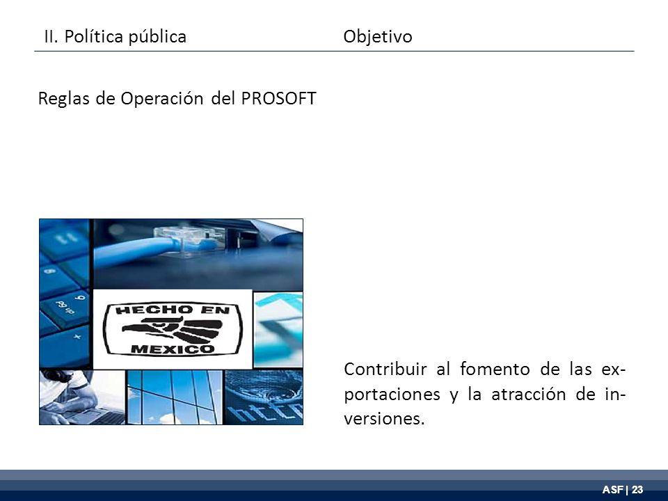 ASF | 23 Contribuir al fomento de las ex- portaciones y la atracción de in- versiones.