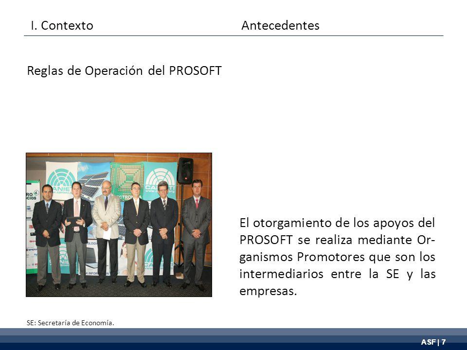 ASF | 7 El otorgamiento de los apoyos del PROSOFT se realiza mediante Or- ganismos Promotores que son los intermediarios entre la SE y las empresas.