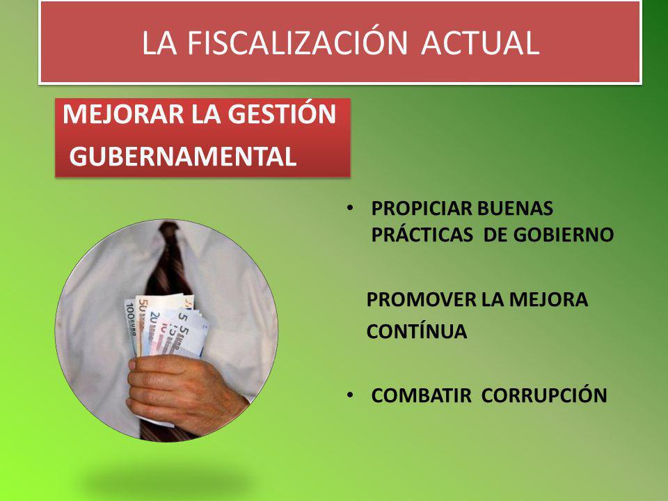 LA FISCALIZACIÓN ACTUAL PROPICIAR BUENAS PRÁCTICAS DE GOBIERNO PROMOVER LA MEJORA CONTÍNUA COMBATIR CORRUPCIÓN