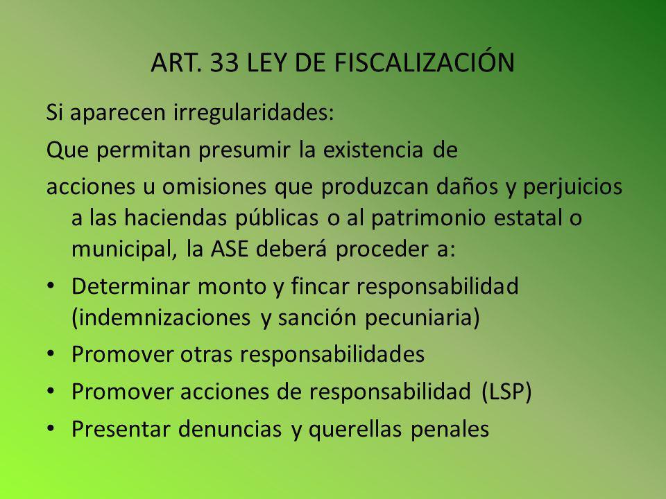 ART. 33 LEY DE FISCALIZACIÓN Si aparecen irregularidades: Que permitan presumir la existencia de acciones u omisiones que produzcan daños y perjuicios