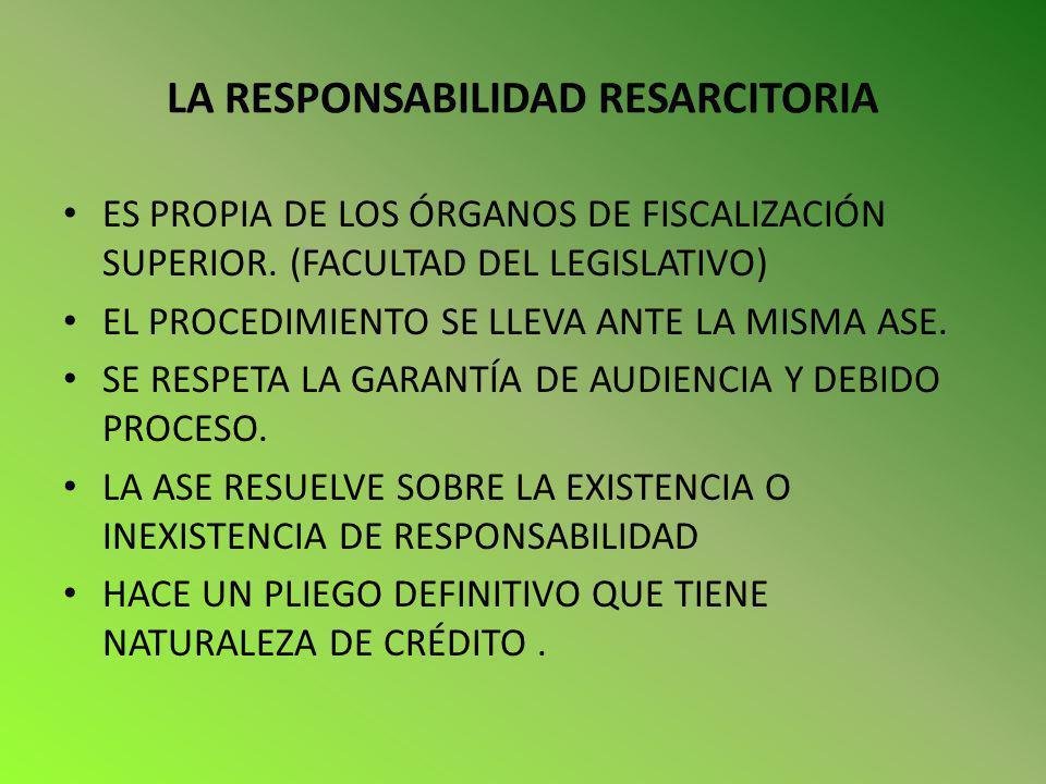 LA RESPONSABILIDAD RESARCITORIA ES PROPIA DE LOS ÓRGANOS DE FISCALIZACIÓN SUPERIOR. (FACULTAD DEL LEGISLATIVO) EL PROCEDIMIENTO SE LLEVA ANTE LA MISMA
