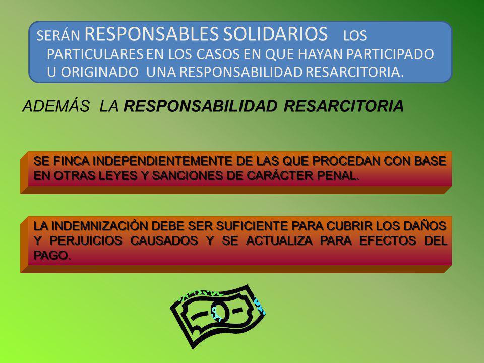 SERÁN RESPONSABLES SOLIDARIOS LOS PARTICULARES EN LOS CASOS EN QUE HAYAN PARTICIPADO U ORIGINADO UNA RESPONSABILIDAD RESARCITORIA. ADEMÁS LA RESPONSAB