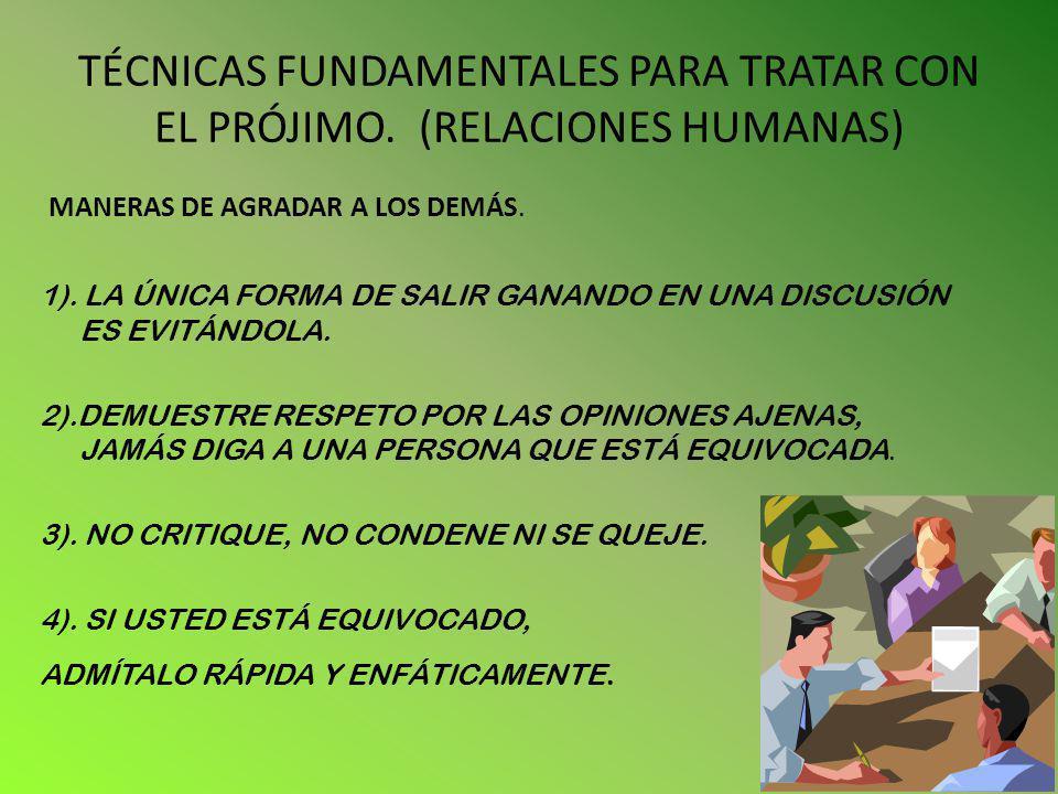 TÉCNICAS FUNDAMENTALES PARA TRATAR CON EL PRÓJIMO. (RELACIONES HUMANAS) MANERAS DE AGRADAR A LOS DEMÁS. 1). LA ÚNICA FORMA DE SALIR GANANDO EN UNA DIS